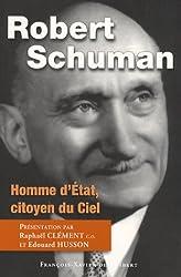Robert Schuman : Homme d'Etat, citoyen du Ciel