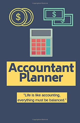 Accountant Planner: 'Life is like accounting, everything must be balanced.' - 2020 Calendar & Weekly Planner, Scheduler Organizer Appointment Notebook