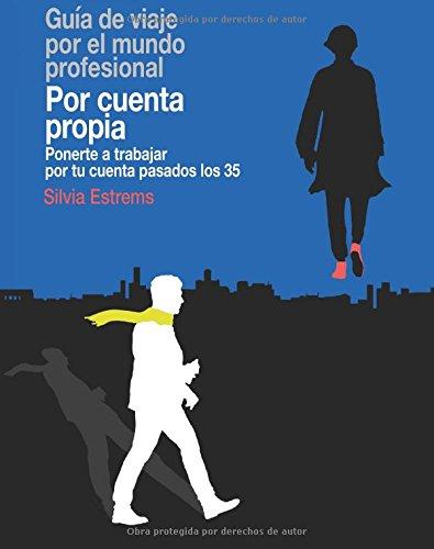Por cuenta propia: Ponerte a trabajar por tu cuenta pasados los 35 por Silvia Estrems