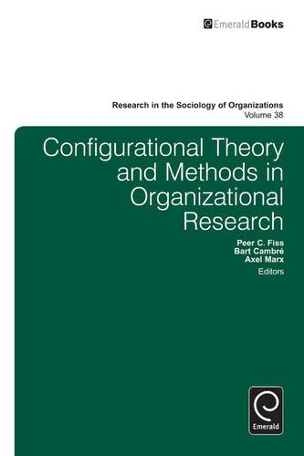 Configurational Theory and Methods in Organizational Research: 38 (Research in the Sociology of Organizations)