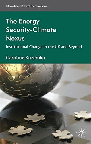 The Energy Security-Climate Nexus: Institutional Change in the UK and Beyond (International Political Economy Series) by Caroline Kuzemko (2013-05-07)
