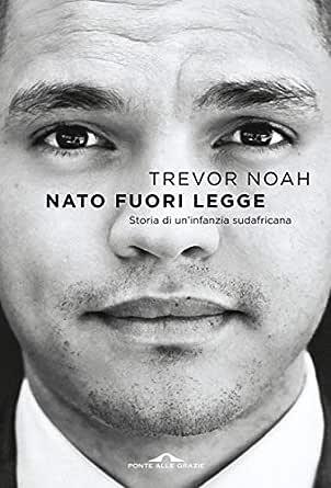 Nato fuori legge eBook: Noah, Trevor: Amazon.it: Kindle Store