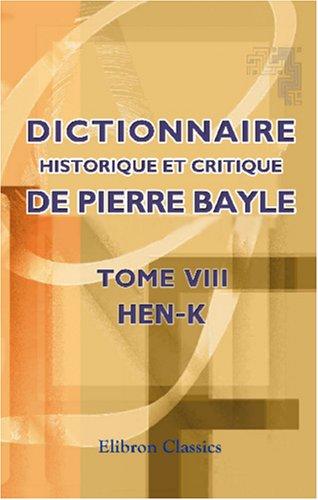 Dictionnaire historique et critique de Pierre Bayle: Tome 8. Hen-K