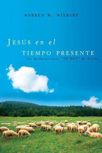 Jesús en el tiempo presente: Las declaraciones 'YO SOY' de Cristo por Warren W. Wiersbe