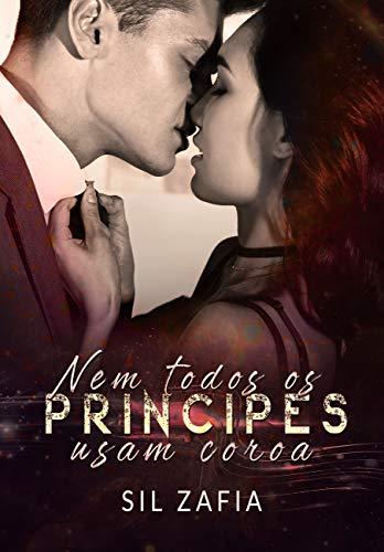 Nem todos os príncipes usam coroa (Portuguese Edition)