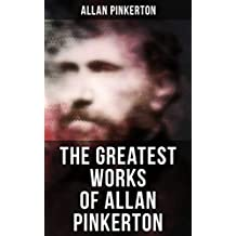 The Greatest Works of Allan Pinkerton (English Edition)