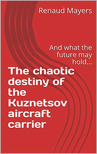 The chaotic destiny of the Kuznetsov aircraft carrier: And what the future may hold... (Defensionem Books Book 2) book cover