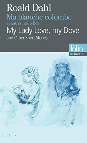 Ma blanche colombe et autres nouvelles/My Lady Love, my Dove and Other Short Stories par Roald Dahl