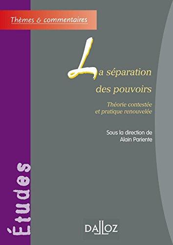 La séparation des pouvoirs : Théorie contestée et pratique renouvelée par Alain Pariente