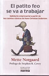 El Patito Feo Se Va a Trabajar/ the Ugly Duckling Goes to Work: Sabiduria Empresarial a Partir De Los Cuentos Clasicos De Hans Christian Andersen/ ... from the Classic Tales of Hans Christian A