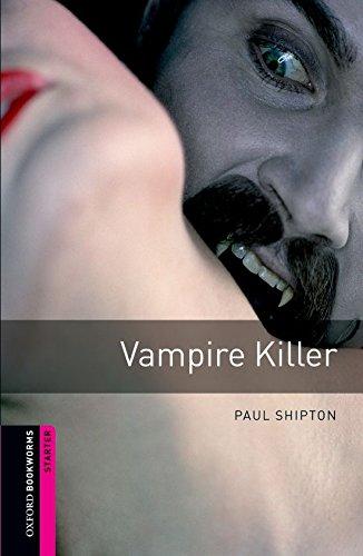 Oxford Bookworms Library: Oxford Bookworms Starter. Vampire Killer: 250 Headwords por Paul Shipton