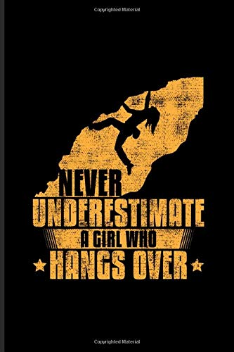 Never Underestimate A Girl Who Hangs Over: Girls Rock Climbing Journal | Notebook | Workbook For Bouldering & Mountains Fan - 6x9 - 100 Graph Paper Pages