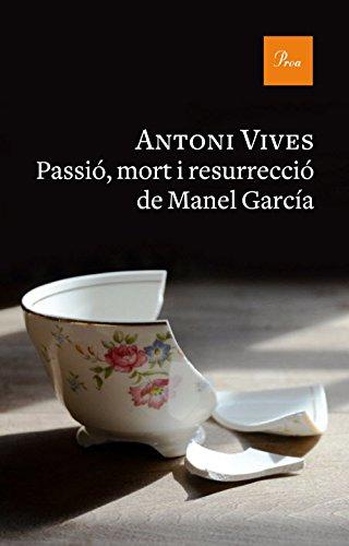 Passió, mort i resurrecció de Manel Garcia (Catalan Edition) por Antoni Vives Tomás