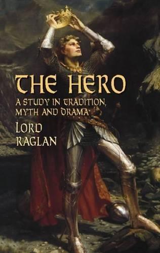 The Hero: A Study in Tradition, Myth and Drama (Dover Books on Literature & Drama) por Fitzroy Richard Somerset Raglan