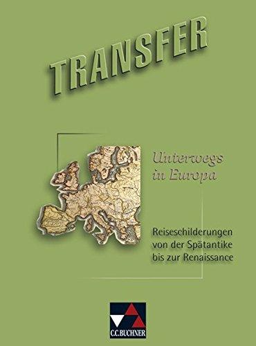 Transfer. Die Lateinlektüre / Unterwegs in Europa: Reiseschilderungen von der Spätantike bis zur...