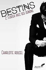 Destins, tome 2 : Flirter avec ses démons par Charlotte Roucel