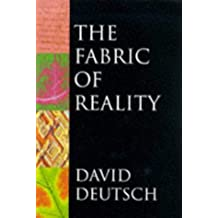 The Fabric of Reality: The Science of Parallel Universes- And Its Implications