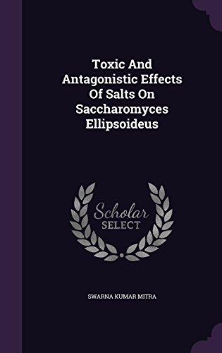 Toxic And Antagonistic Effects Of Salts On Saccharomyces Ellipsoideus