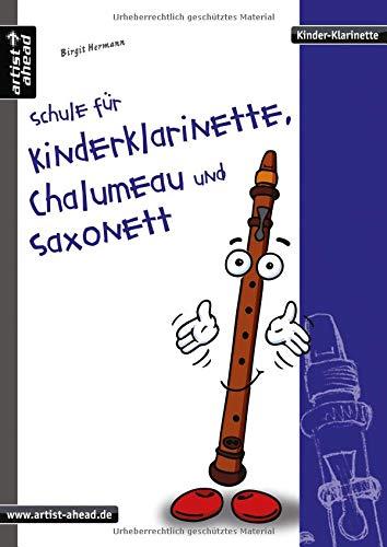 Schule für Kinderklarinette, Chalumeau und Saxonett: Die erste Schule speziell für die Kinderklarinette! Spielstücke. Liederbuch. Songbook. Klarinettennoten.