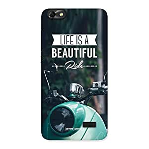 Cute Life is a beautiful Ride Multicolor Back Case Cover for Honor 4C