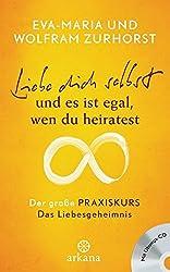 Liebe dich selbst und es ist egal, wen du heiratest: Der große Praxiskurs - Das Liebesgeheimnis - mit Übungs-CD