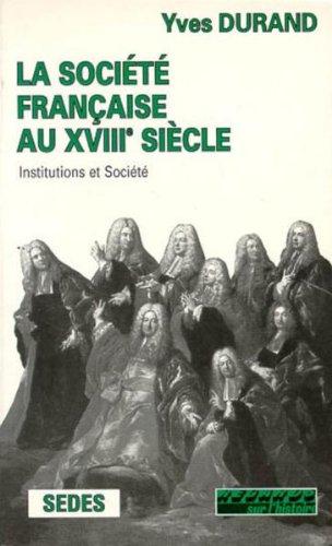 LA SOCIETE FRANCAISE AU XVIIIEME SIECLE. Institutions et socit