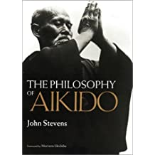 The Philosophy of Aikido by John Stevens (2001-03-01)