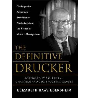 [(The Definitive Drucker: Challenges for Tomorrow's Executives -- Final Advice from the Father of Modern Management)] [ By (author) Elizabeth Haas Edersheim ] [January, 2007]