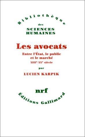 Les Avocats: Entre l'tat, le public et le march (XIIIe-XXe sicle) de Lucien Karpik (24 janvier 1995) Broch
