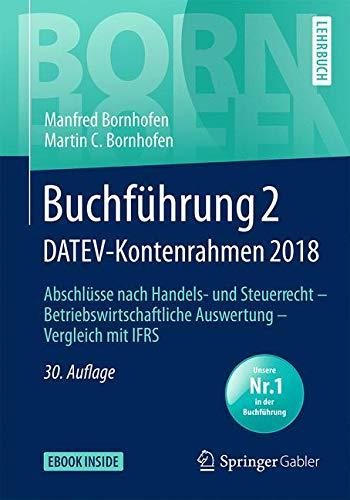 Buchführung 2 DATEV-Kontenrahmen 2018: Abschlüsse nach Handels- und Steuerrecht _ Betriebswirtschaftliche Auswertung _ Vergleich mit IFRS (Bornhofen Buchführung 2 LB)