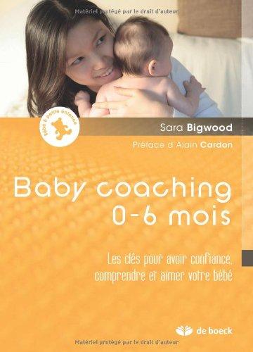 Baby Coaching les Cles pour Avoir Confiance, Comprendre et Aimer Votre Bebe