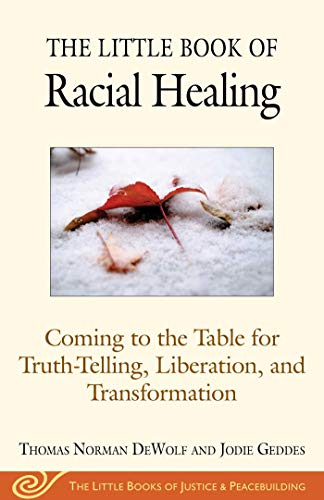 The Little Book of Racial Healing: Coming to the Table for Truth-Telling, Liberation, and Transformation (The Little Books of Justice and Peacebui) (English Edition)