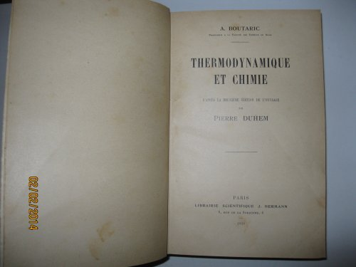 Thermodynamique et chimie d'après la deuxième édition de l'ouvrage de Pierre Duhem - (Version corrigée par A. Boutaric des Leçons de thermodynamique et chimie à l'usage des chimistes écrites par P. Duhem en 1902) par Duhem (Pierre) et Boutaric (A.)