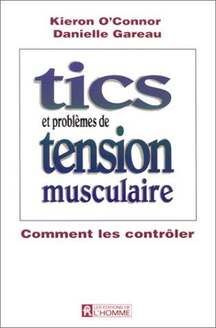 TICS ET PROBLEMES DE TENSION MUSCULAIRE. Comment les contrler