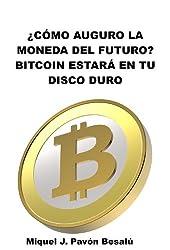 ¿Cómo auguro que será la moneda del futuro?: Bitcoin estará en tu disco duro (Spanish Edition)