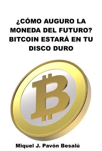¿Cómo auguro que será la moneda del futuro?: Bitcoin estará en tu disco duro