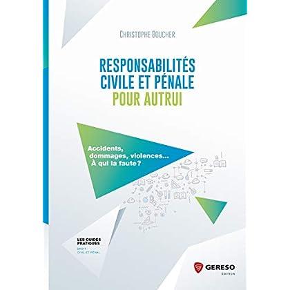Responsabilités civile et pénale pour autrui: Accidents, dommages, violence... à qui la faute ? (Les guides pratiques)