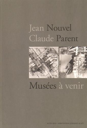 Jean Nouvel / Claude Parent : Musées à venir