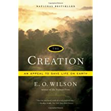 The Creation: An Appeal to Save Life on Earth by Edward O. Wilson (2006-09-17)