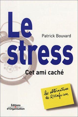 Le Stress, cet ami caché par Patrick Bouvard