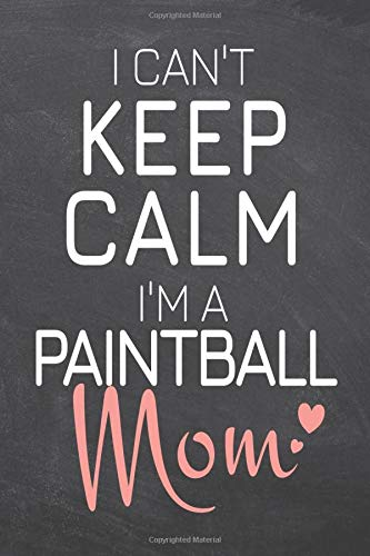 I Can't Keep Calm I'm a Paintball Mom: Paintball Notebook, Planner or Journal | Size 6 x 9 | 110 Dot Grid Pages | Office Equipment, Supplies |Funny Paintball Gift Idea for Christmas or Birthday