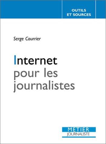 Internet pour les journalistes par Serge Courrier