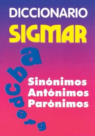 Diccionario Sigmar Sinonimos, Antonimos, Paronimos/Dictionary of Synonyms, Antonyms, Paronyms por Sigmar