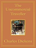The Uncommercial Traveller: Premium Edition (Unabridged, Illustrated, Table of Contents)