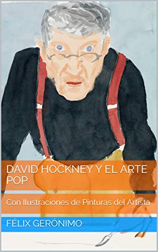 David Hockney y el Arte Pop: Con Ilustraciones de Pinturas del Artista por Félix Gerónimo