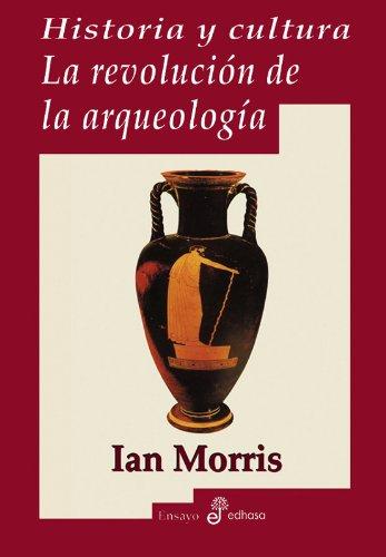 Historia y cultura. La revolución de la arquéología (Ensayo histórico)