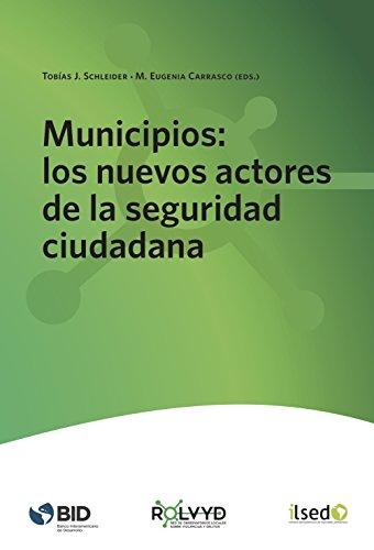 Municipios: los nuevos actores de la seguridad ciudadana de [Binder, Alberto, Ávila