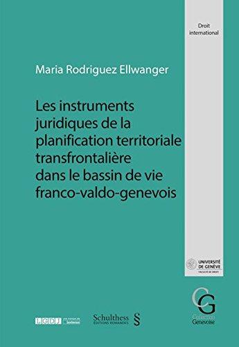 Les instruments juridiques de la planification territoriale transfrontalière dans le bassin de vie franco-valdo-genevois (Collection Genevoise)