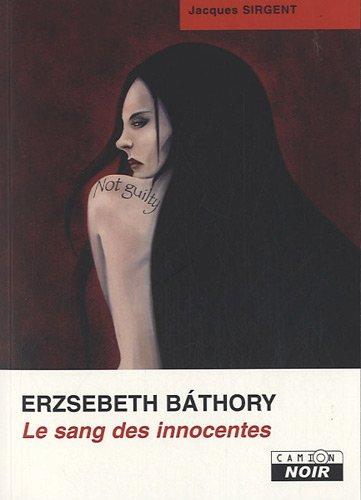 ERZSEBETH BATHORY Le sang des innocentes