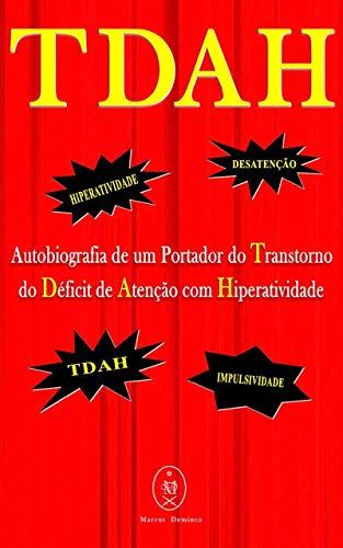 TDAH – Autobiografia de um Portador do Transtorno do Déficit de Atenção com Hiperatividade (Portuguese Edition)